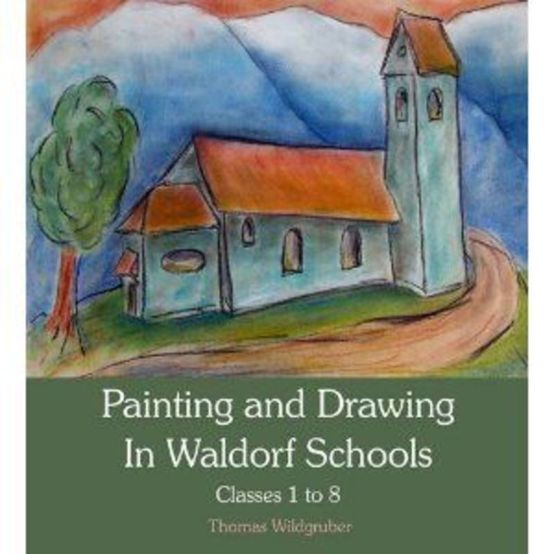 Painting and Drawing in Waldorf Schools Classes 1 to 8 Thomas Wildgruber SPECIAL ORDER