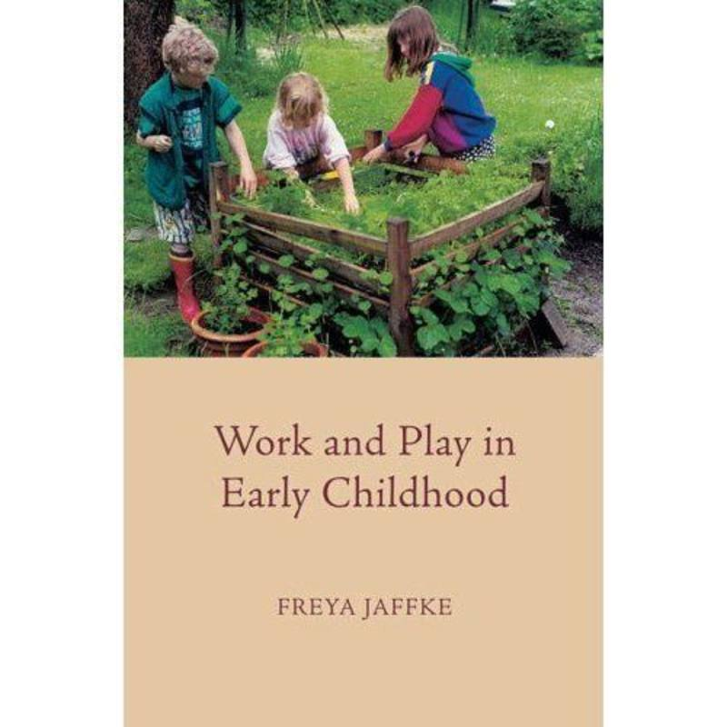 Work and Play in Early Childhood - by Freya Jaffke SPECIAL ORDER