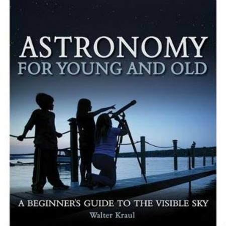 Buy Astronomy for Young and Old - A beginners guide to the visible sky by Walter Kraul in Australia.